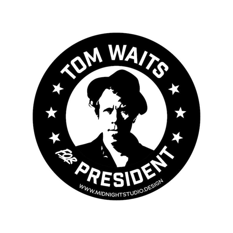 Tom Waits President 3 Vinyl Sticker Durable Waterproof image 0