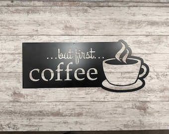 But First... Coffee Sign - Metal Sign To Remind you what is most important in your life... not family, friends, work, chores... just coffee!