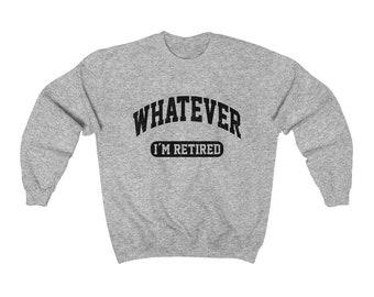 fc5de21c Whatever I'm Retired Sweatshirt, Retirement Gift, Funny Retirement For Man  Women Gifts