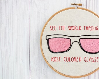 Inspirational art, inspirational quote ,See the world through rose colored glasses, embroidery hoop art, unique inspiring wall art