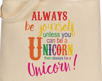 Rainbow Unicorn Cotton Canvas Tote - Typography - Always Be Yourself Unless You Can Be A Unicorn Then Be A Unicorn - Whimsical Book Bags