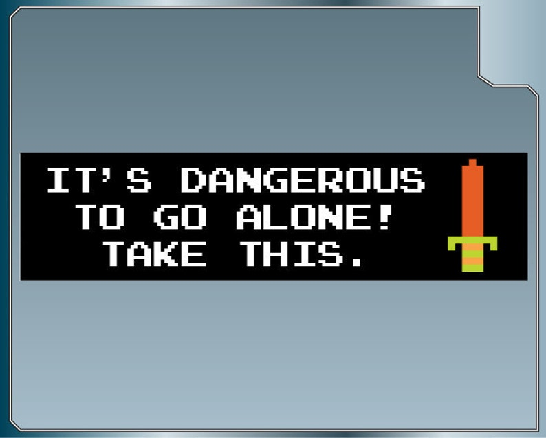 It's Dangerous to Go Alone Take This. Funny Legend of image 0