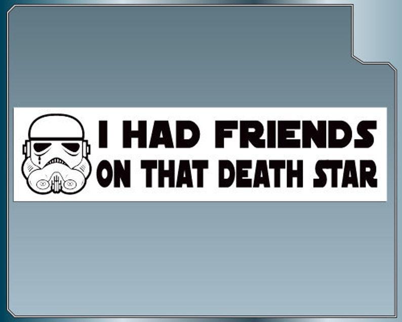 I Had Friends On That Death Star Funny Star Wars bumper image 0