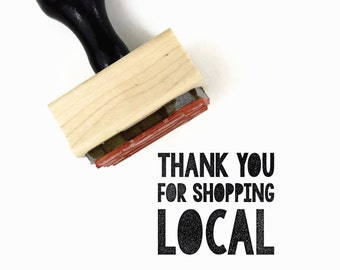 Rubber Stamp Thank You for Shopping Local | Wood Mounted Rubber Stamp | For the Maker Handmade Market Stamp