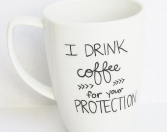 I Drink Coffee For Your Protection -  Funny Coffee Mug