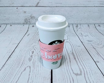 Coffee Sleeve - Meet Me at the Barre