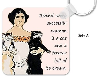 """DOUBLE-SIDED KEYRING! """"Behind Every Successful Woman Is A Cat And A Freezer Full Of Ice Cream"""" & """"Love Me, Love My Cat"""""""