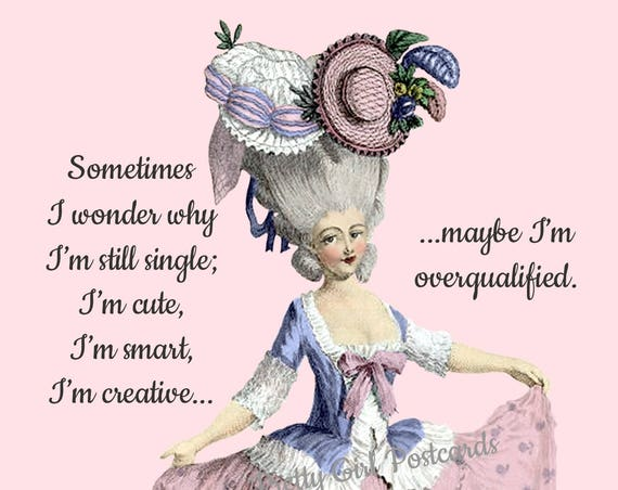 Funny Postcard, Sometimes I Wonder Why I'm Still Single; I'm Cute, I'm Smart, I'm Creative... Maybe I'm Overqualified, Marie Antoinette Card