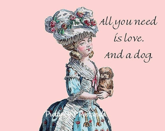Marie Antoinette Card Pretty Dog Postcard Dog Card Little Dog Lover Dog Gift For Her Pretty Girl Postcards ~ All You Need Is Love. And A Dog