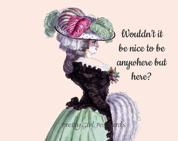 "Wouldn't It Be Nice To Be Anywhere But Here? 4"" x 6"" Funny Postcard / Pretty Girl Postcards / Marie Antoinette Card"