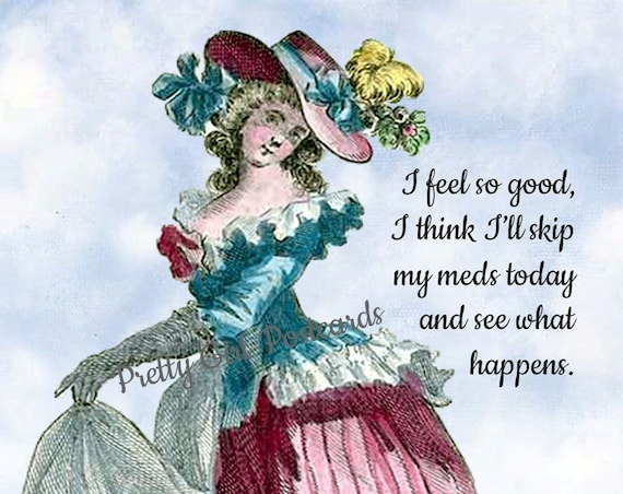 Funny Postcard, I Feel So Good I Think I'll Skip My Meds Today And See What Happens, Marie Antoinette Card, Pretty Girl Postcards