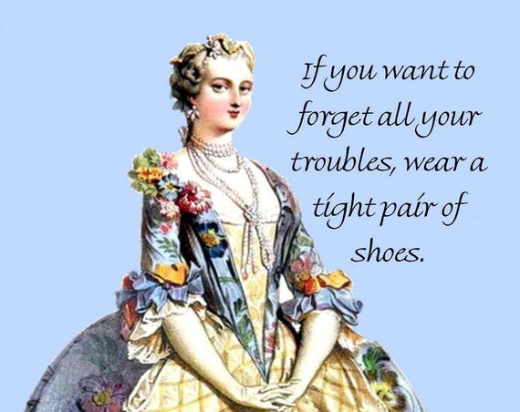 "If You Want To Forget All Your Troubles, Wear A Tight Pair Of Shoes - Marie Antoinette 4"" x 6"" Funny Postcard - Free Shipping in USA"