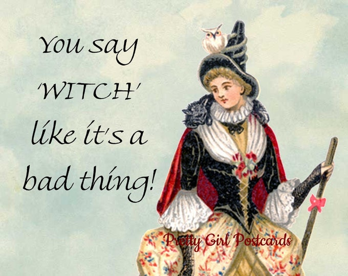 "PRETTY WITCH Halloween Postcard! ""You Say WITCH Like It's A Bad Thing!"""