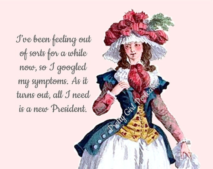 "FUNNY POSTCARD! ""I've Been Feeling Out of Sorts For A While Now, So I Googled My Symptoms. As It Turns Out, All I Need Is A New President."""