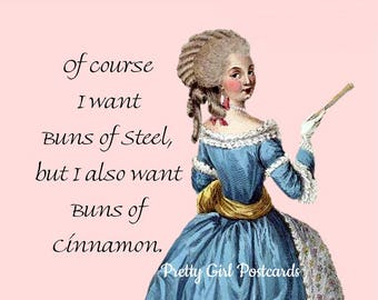 "Funny ""BUNS OF STEEL"" Postcard! ""Of Course I Want Buns of Steel, But I Also Want Buns of Cinnamon."""