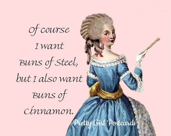 Marie Antoinette Card ~ Of Course I Want Buns of Steel, But I Also Want Buns of Cinnamon ~ Funny Postcard ~ Witty Greeting Card ~ Food ~