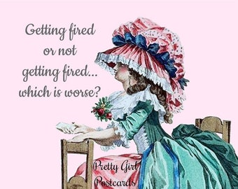 """FUNNY 'GETTING FIRED' Postcard! """"Getting Fired Or Not Getting Fired. Which Is Worse?"""""""
