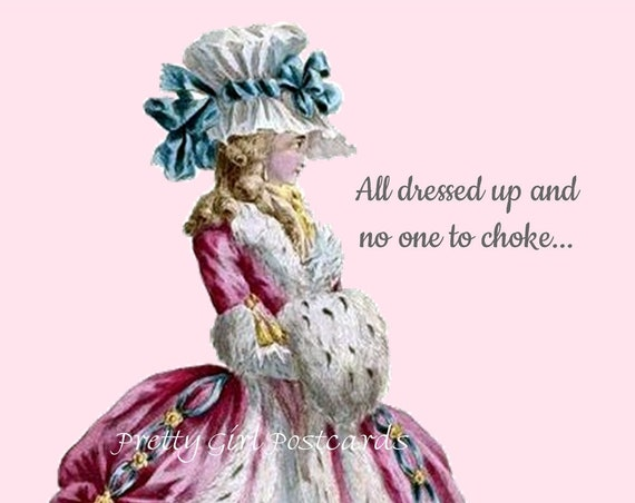 "Marie Antoinette Funny Post Card Quote Witty Saying Card Queen Postcard ""All Dressed Up And No One To Choke"" Pretty Girl Postcards"