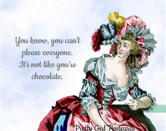 You Know, You Can't Please Everyone. It's Not Like You're Chocolate. ~ Pretty Girl Postcards: Slightly Twisted Observations of Life