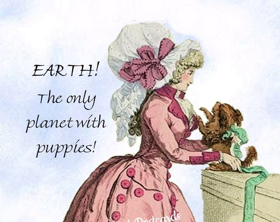 Funny Doggie Postcard, Puppy Love Card, EARTH! The Only Planet With Puppies, Marie Antoinette, Pretty Girl Postcards