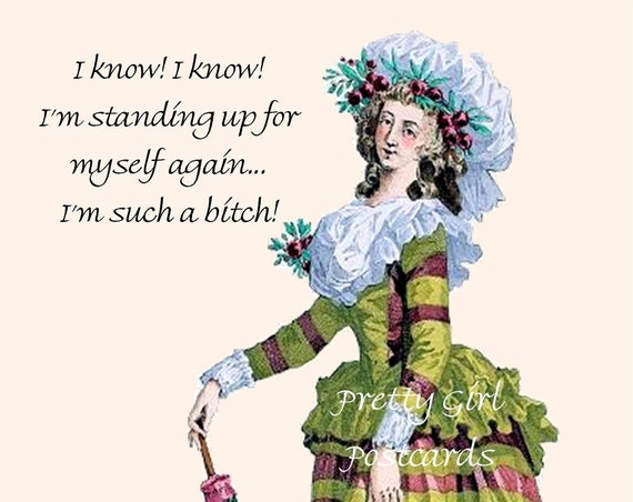 "Strong Women Funny Postcard ""I Know! I Know! I'm Standing Up For Myself Again. I'm Such A Bitch!"" Pretty Girl Postcards"