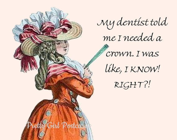 "Hilarious Postcard! ""My Dentist Told Me I Needed A Crown. I Was Like, I Know, Right?!"" Lovely 4"" x 6"" Glossy Postcard On Heavy Card Stock"