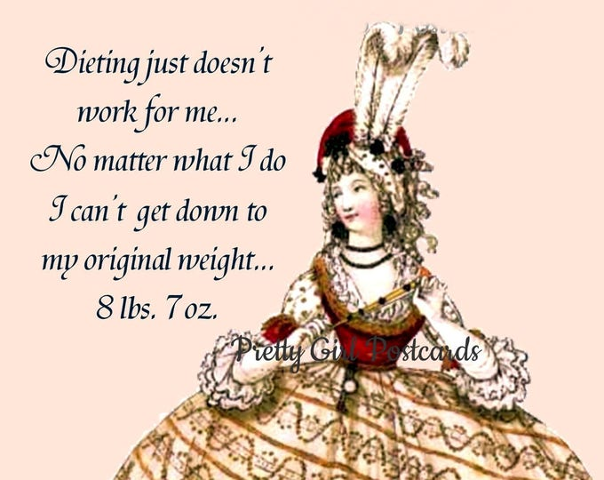 "DIETS DON'T WORK Postcard! ""Dieting Just Doesn't Work For Me... No Matter What I Do I Can't Get Down To My Original Weight... 8 lbs. 7 oz."""