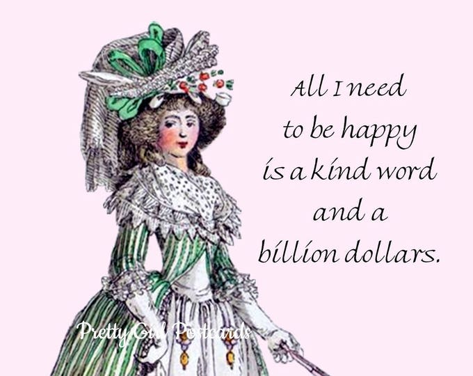 """FUNNY HAPPINESS POSTCARD! """"All I Need To Be Happy Is A Kind Word And A Billion Dollars."""""""