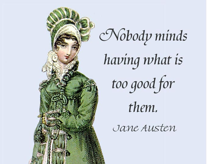 "Jane Austen ""TOO GOOD for THEM"" Postcard! ""Nobody Minds Having What Is Too Good For Them."""