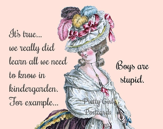 "We Learned It All In Kindergarden... Boys Are Stupid! 4""x6"" Postcard Marie Antoinette A 21st Century Modern Sentiment Pretty Girl Postcards"