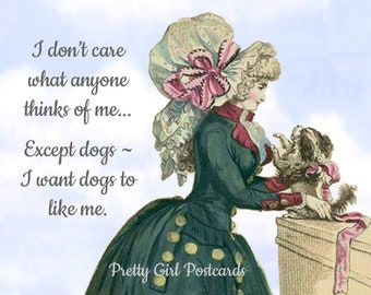 "The ""MUST LOVE DOGS"" Postcard! ""I Don't Care What Anyone Thinks Of Me... Except Dogs ~ I Want Dogs To Like Me."""