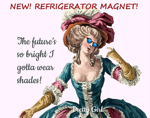 "Fridge Magnet ""The Future's So Bright I Gotta Wear Shades"" Marie Antoinette Sunglasses Large 4"" x 6"" Refrigerator Magnet Great Gift For Her!"