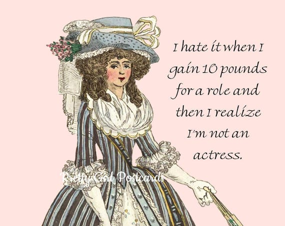 I Hate It When I Gain 10 Pounds For A Role Then I Realize I'm Not An Actress ~ Pretty Girl Postcards: Slightly Twisted Observations of Life