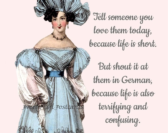 """FUNNY POSTCARD! """"Tell Someone You Love Them Today, Because Life Is Short..."""" Shout, German, Terrifying, Confusing, Pretty Girl Postcards"""