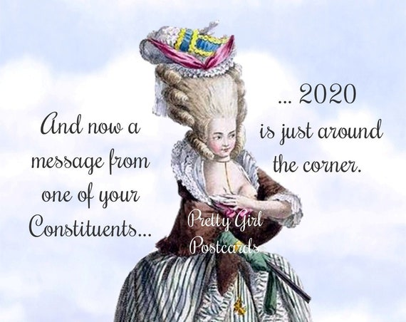 "And Now A Message From One Of Your Constitutents... 2020 Is Just Around The Corner"" 4""x6"" Postcard Marie Antoinette Pretty Girl Postcards"