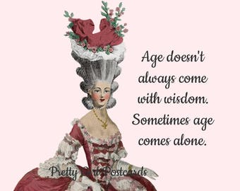 """FUNNY BIRTHDAY CARD, """"Age Doesn't Always Come With Wisdom, Sometimes Age Comes Alone"""" Happy Birthday Postcard, Pretty Girl Postcards"""