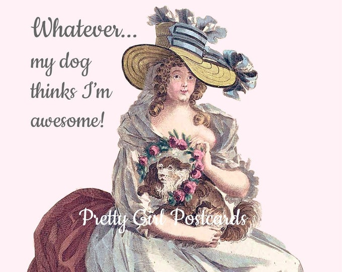 "FUNNY DOG POSTCARD! ""Whatever... My Dog Thinks I'm Awesome!"""