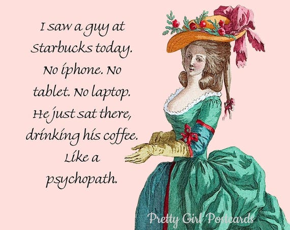 "Starbucks Card Marie Antoinette Funny Coffee Card iPhone Tablet Laptop Psycho Pretty Girl Postcards ""I Saw A Guy At Starbucks..."""
