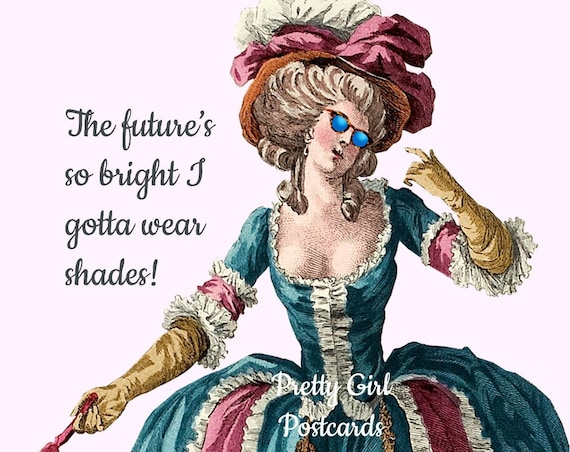 "The Future's So Bright I Gotta Wear Shades! / 4""x6"" Postcard Marie Antoinette With A  21st Century Modern Sentiment / Pretty Girl Postcards"