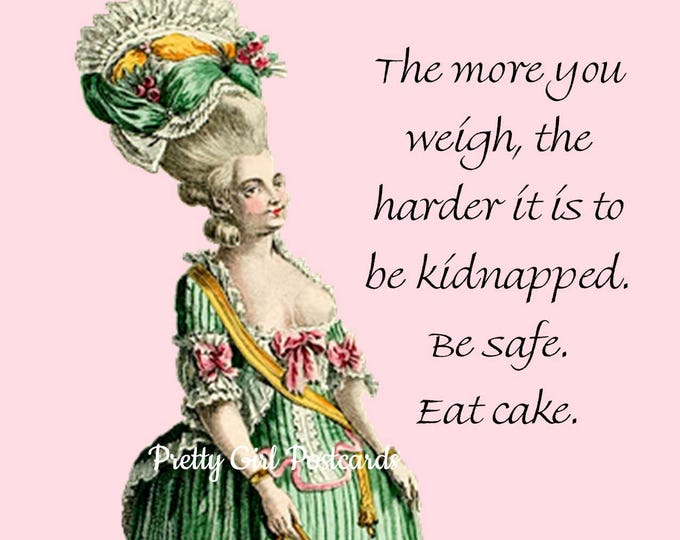 "INTERESTING TAKE on CAKE Postcard. ""The More You Weigh, The Harder It Is To Be Kidnapped. Be Safe. Eat Cake."""