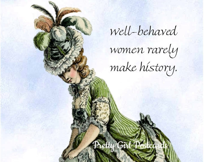 "TRUE FEMINIST POSTCARD, ""Well-Behaved Women Rarely Make History."""