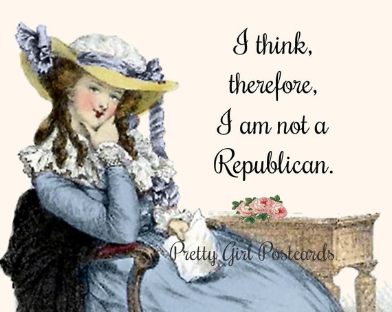 "VOTE the TRUTH POSTCARD! ""I Think, Therefore, I Am Not A Republican.""  Vote! Vote! Vote!"