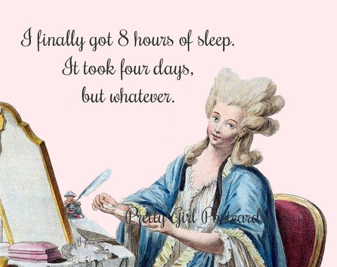 "FUNNY SLEEP POSTCARD! ""I Finally Got 8 Hours Of Sleep. It Took Four Days, But Whatever."""