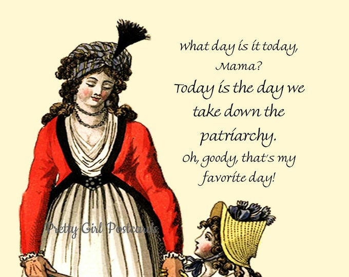 "PATRIARCHY POSTCARD! ""What Day Is Today, Mama? Today Is The Day We Take Down The Patriarchy. Oh Goody, That's My Favorite Day!"" Vote! Vote!"