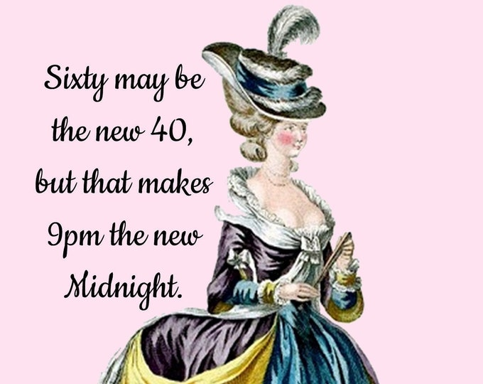 """SIXTY is the NEW 40 Postcard! """"Sixty May Be The New 40, But That Makes 9pm The New Midnight."""""""
