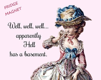 """HELL HAS a WHAT? Fridge Magnet! """"Well, Well, Well... Apparently Hell Has A Basement.""""  Vintage Art Magnets"""