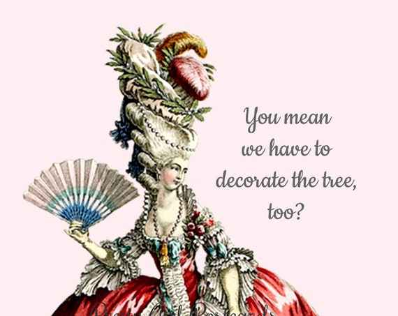 """FUNNY CHRISTMAS POSTCARD """"You Mean We Have To Decorate The Tree, Too?"""" Christmas Tree, Marie Antoinette, Pretty Girl Postcards"""
