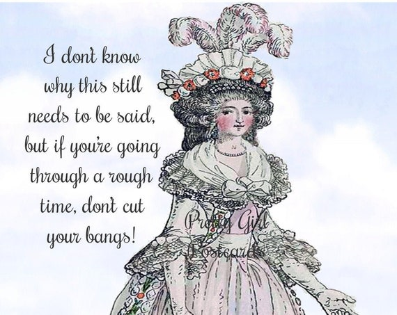 """I Don't Know Why This Still Needs To Be Said, But If You're Going Through A Rough Time, Don't Cut Your Bangs! ~ Funny 4"""" x 6"""" Postcards"""