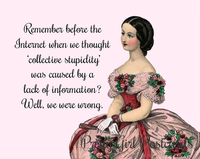 "COLLECTIVE STUPIDITY Postcard! ""Remember Before The Internet When We Thought 'Collective Stupidity' Was Caused By A Lack Of Information?..."
