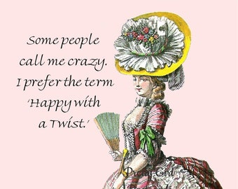 "CALL ME CRAZY Postcard! ""Some People Call Me Crazy. I Prefer The Term 'Happy with a Twist'!"""